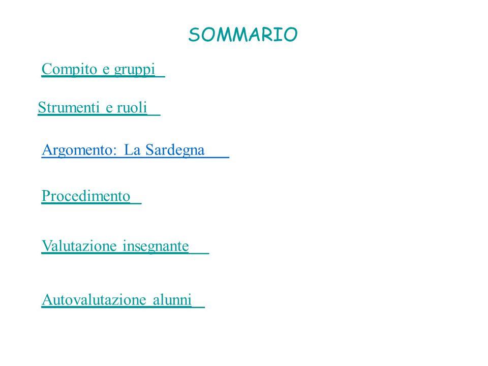 SOMMARIO Compito e gruppi Strumenti e ruoli Argomento: La Sardegna