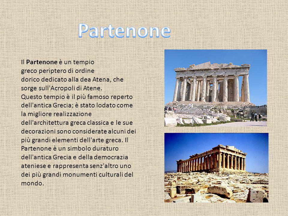 Partenone Il Partenone è un tempio greco periptero di ordine dorico dedicato alla dea Atena, che sorge sull Acropoli di Atene.