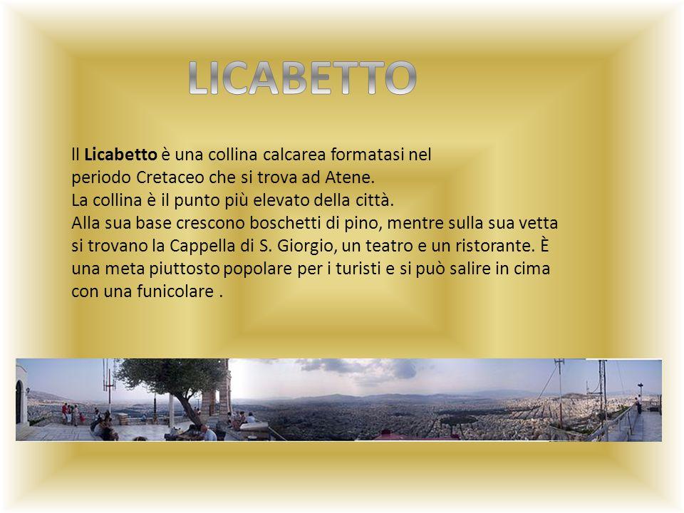 LICABETTO ll Licabetto è una collina calcarea formatasi nel periodo Cretaceo che si trova ad Atene.