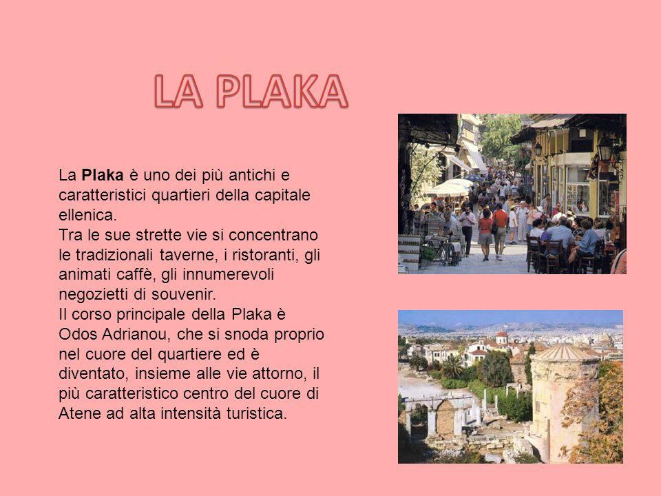 LA PLAKA La Plaka è uno dei più antichi e caratteristici quartieri della capitale ellenica.