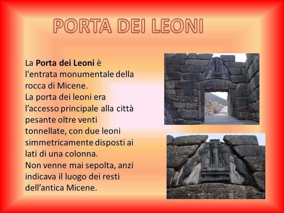 PORTA DEI LEONI La Porta dei Leoni è l entrata monumentale della rocca di Micene.