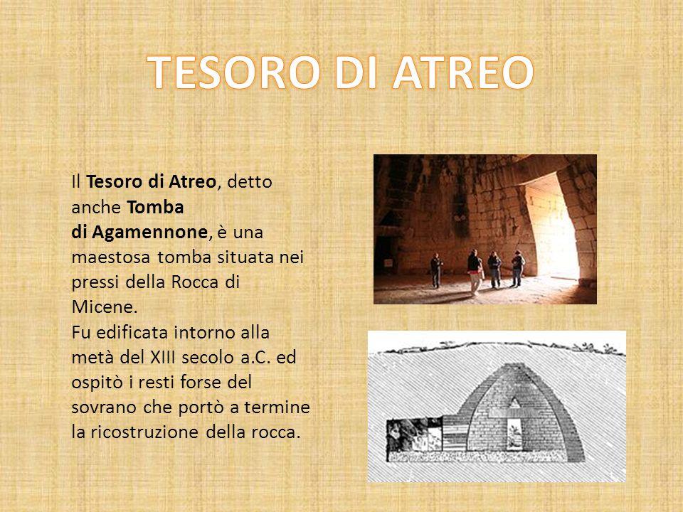 TESORO DI ATREO Il Tesoro di Atreo, detto anche Tomba di Agamennone, è una maestosa tomba situata nei pressi della Rocca di Micene.