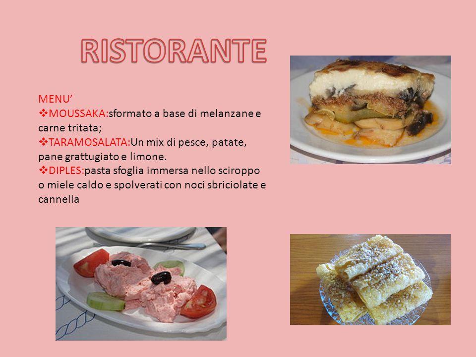 RISTORANTE MENU' MOUSSAKA:sformato a base di melanzane e carne tritata; TARAMOSALATA:Un mix di pesce, patate, pane grattugiato e limone.