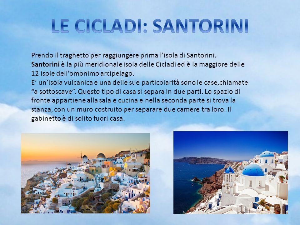 LE CICLADI: SANTORINI Prendo il traghetto per raggiungere prima l'isola di Santorini.
