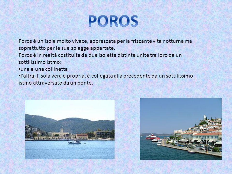 POROS Poros è un isola molto vivace, apprezzata per la frizzante vita notturna ma soprattutto per le sue spiagge appartate.