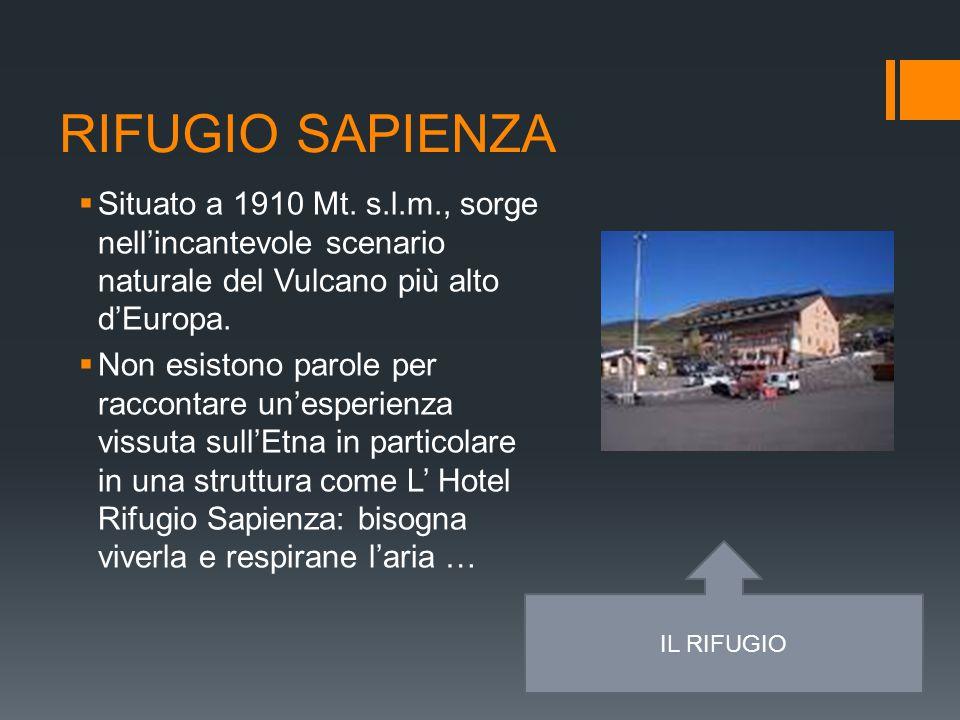 RIFUGIO SAPIENZA Situato a 1910 Mt. s.l.m., sorge nell'incantevole scenario naturale del Vulcano più alto d'Europa.
