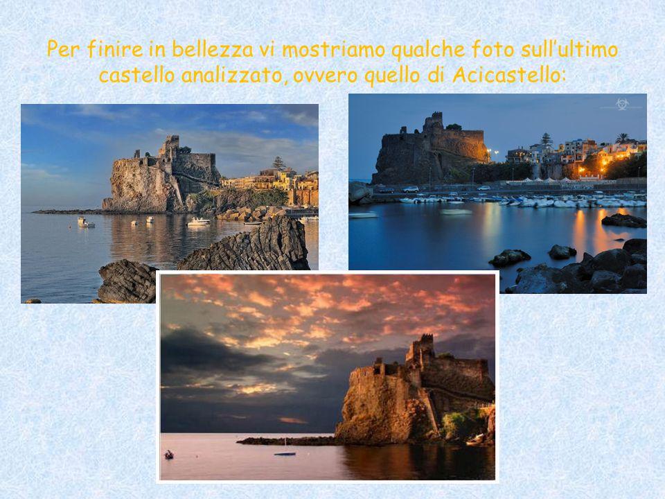 Per finire in bellezza vi mostriamo qualche foto sull'ultimo castello analizzato, ovvero quello di Acicastello: