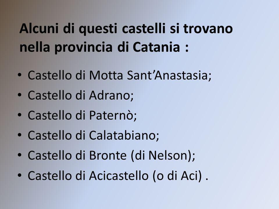 Alcuni di questi castelli si trovano nella provincia di Catania :