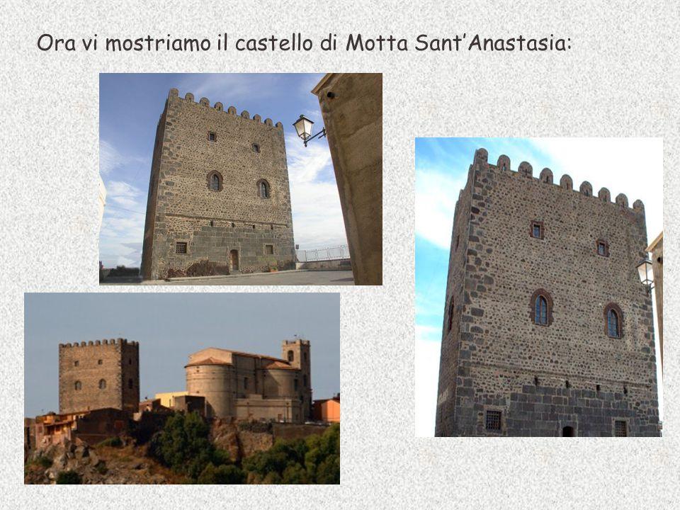 Ora vi mostriamo il castello di Motta Sant'Anastasia: