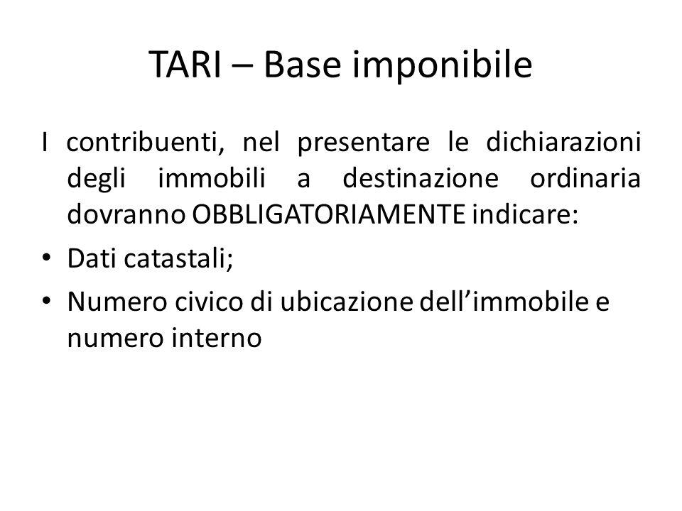 TARI – Base imponibile I contribuenti, nel presentare le dichiarazioni degli immobili a destinazione ordinaria dovranno OBBLIGATORIAMENTE indicare: