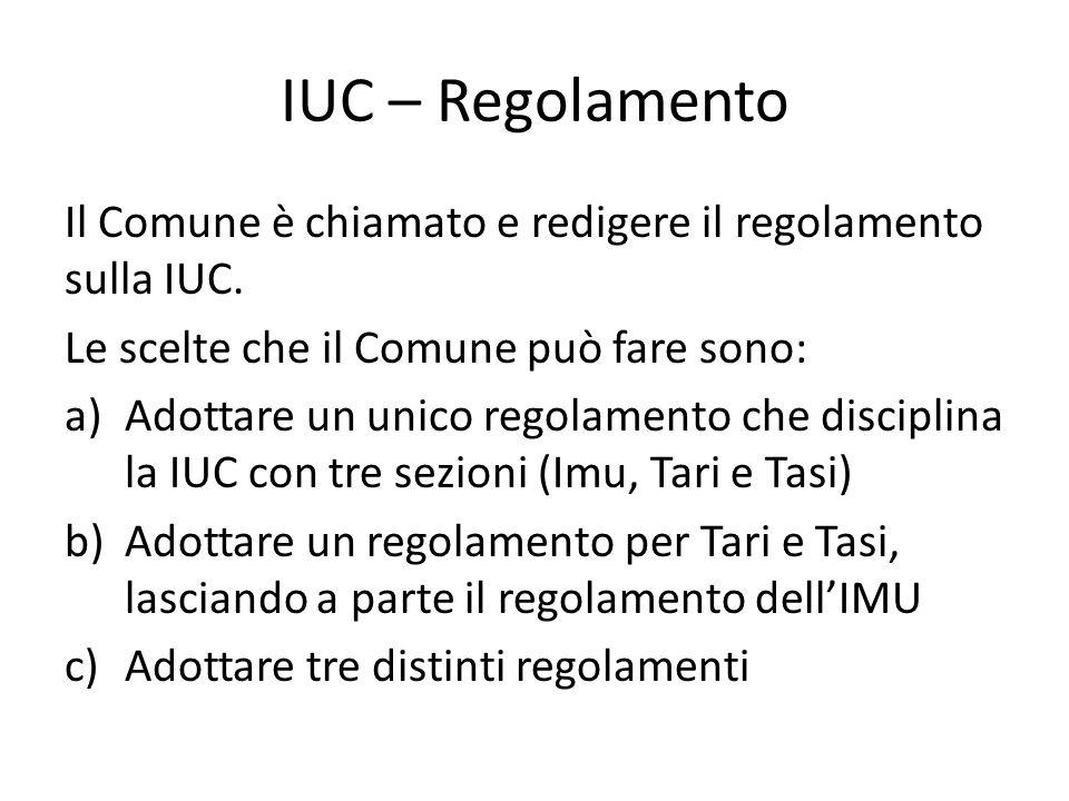 IUC – Regolamento Il Comune è chiamato e redigere il regolamento sulla IUC. Le scelte che il Comune può fare sono: