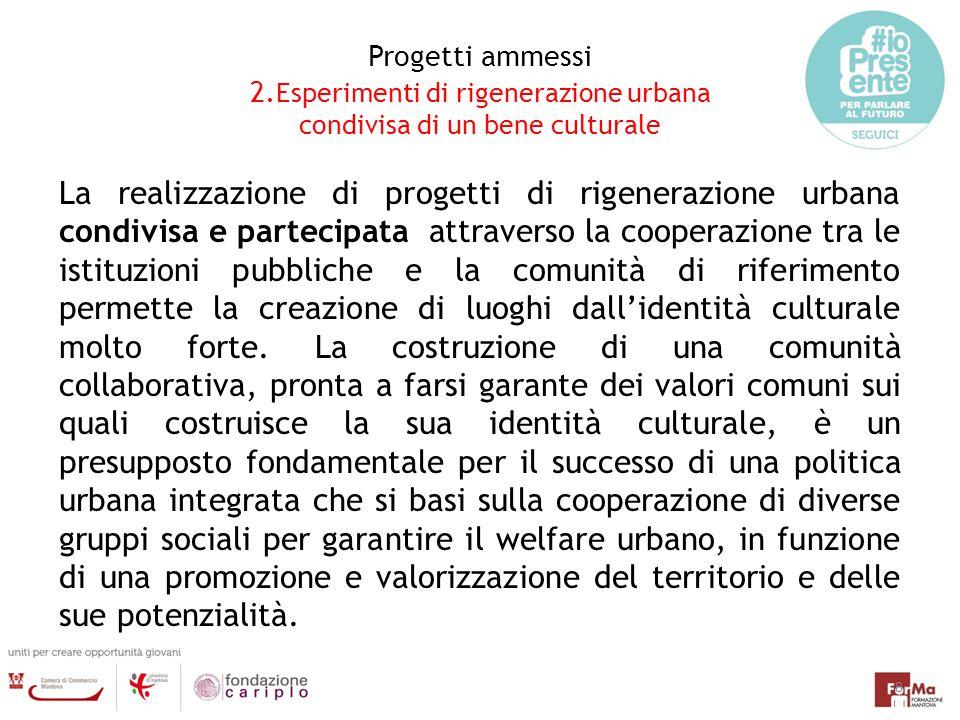 Progetti ammessi 2.Esperimenti di rigenerazione urbana condivisa di un bene culturale