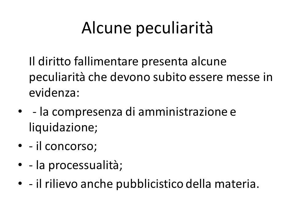 Alcune peculiarità Il diritto fallimentare presenta alcune peculiarità che devono subito essere messe in evidenza:
