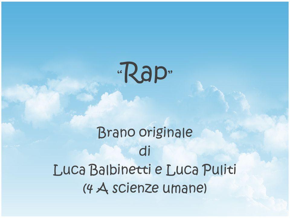 Rap Brano originale di Luca Balbinetti e Luca Puliti (4 A scienze umane)
