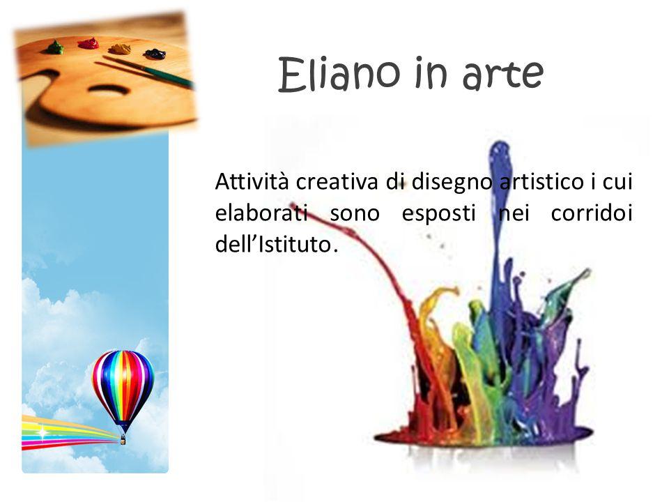 Eliano in arte Attività creativa di disegno artistico i cui elaborati sono esposti nei corridoi dell'Istituto.