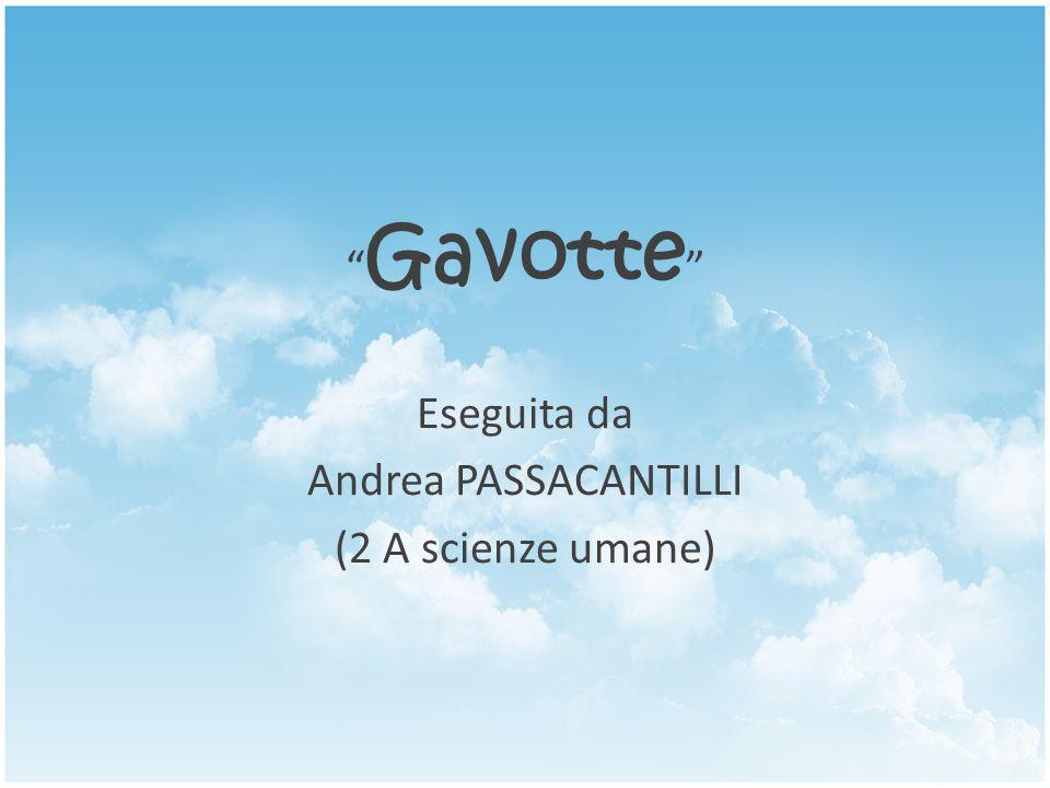 Gavotte Eseguita da Andrea PASSACANTILLI (2 A scienze umane)