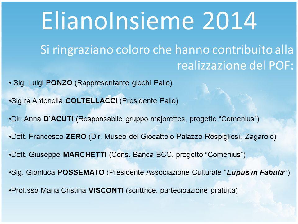 ElianoInsieme 2014 Si ringraziano coloro che hanno contribuito alla realizzazione del POF: Sig. Luigi PONZO (Rappresentante giochi Palio)