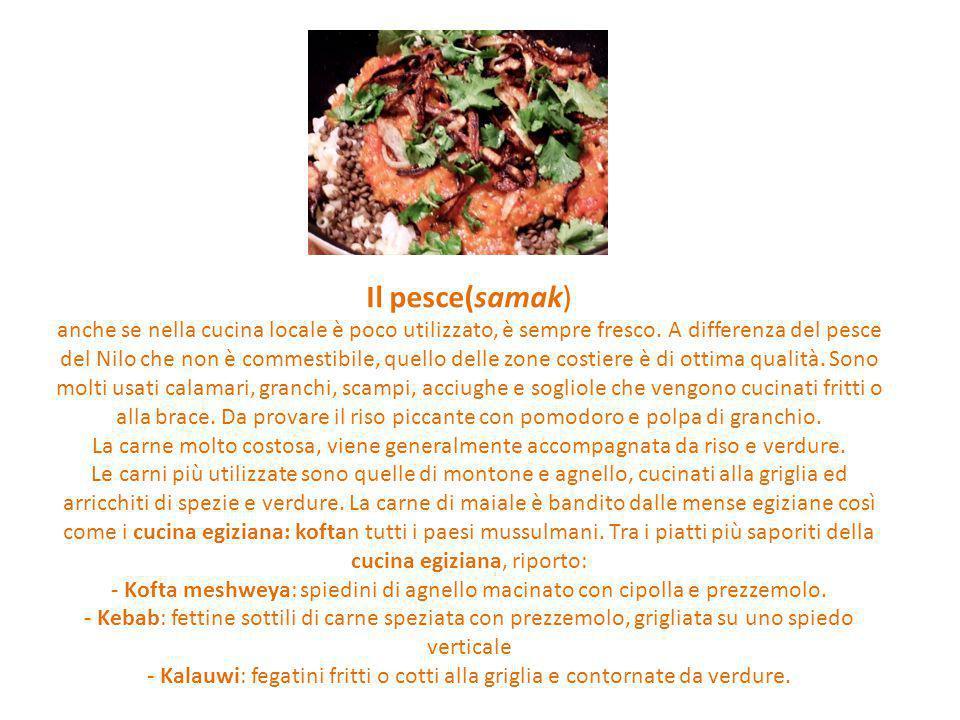 Il pesce(samak) anche se nella cucina locale è poco utilizzato, è sempre fresco.
