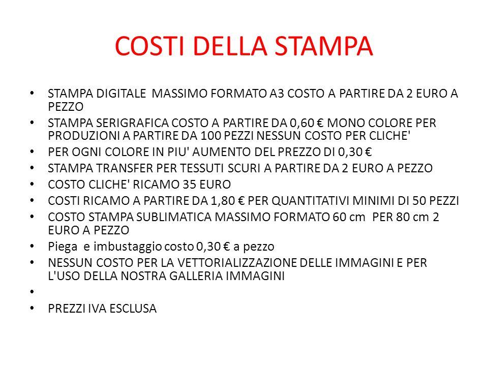 COSTI DELLA STAMPA STAMPA DIGITALE MASSIMO FORMATO A3 COSTO A PARTIRE DA 2 EURO A PEZZO.