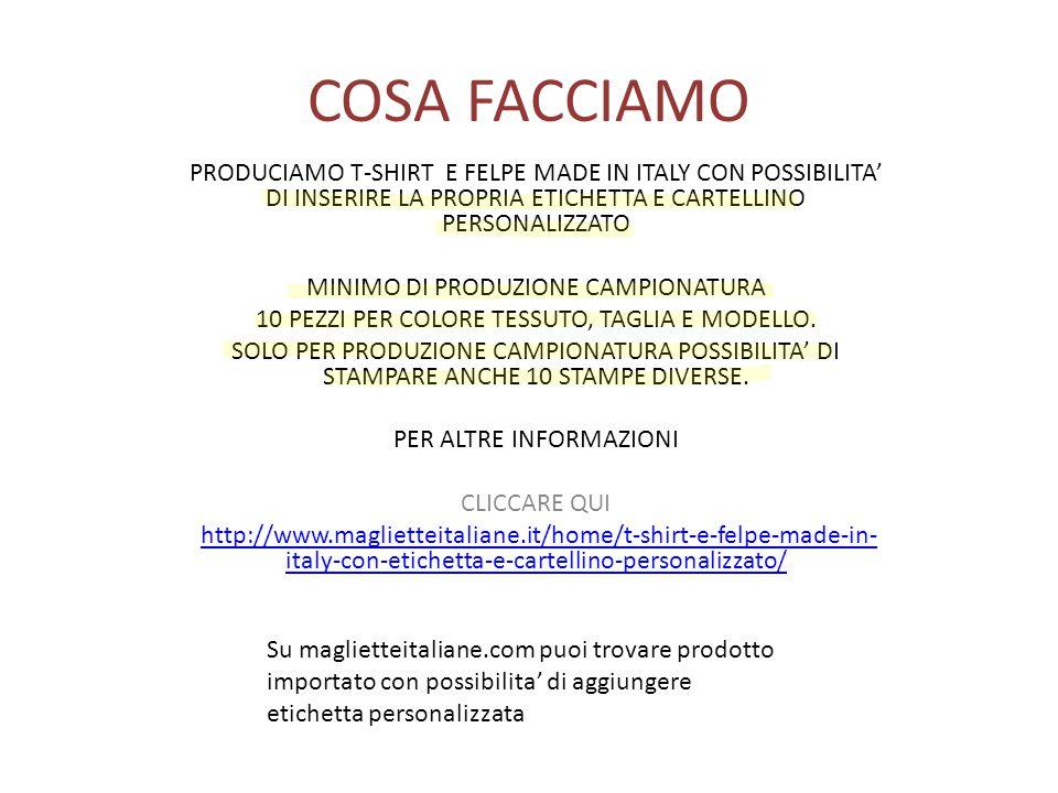 COSA FACCIAMO PRODUCIAMO T-SHIRT E FELPE MADE IN ITALY CON POSSIBILITA' DI INSERIRE LA PROPRIA ETICHETTA E CARTELLINO PERSONALIZZATO.