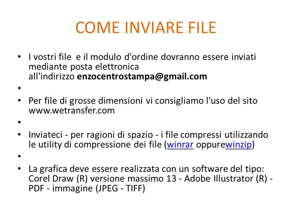 COME INVIARE FILE I vostri file e il modulo d ordine dovranno essere inviati mediante posta elettronica all indirizzo enzocentrostampa@gmail.com