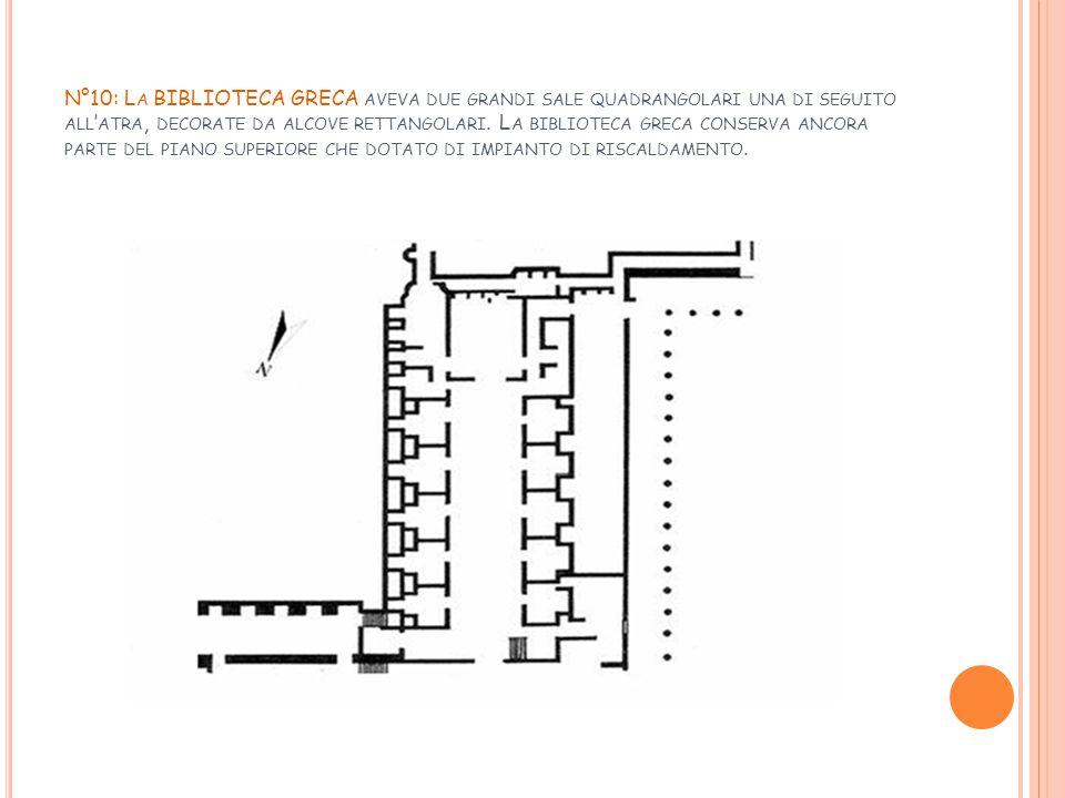 N°10: La BIBLIOTECA GRECA aveva due grandi sale quadrangolari una di seguito all'atra, decorate da alcove rettangolari.