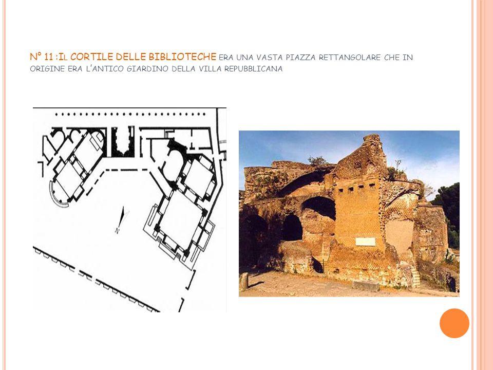 N° 11 :Il CORTILE DELLE BIBLIOTECHE era una vasta piazza rettangolare che in origine era l'antico giardino della villa repubblicana