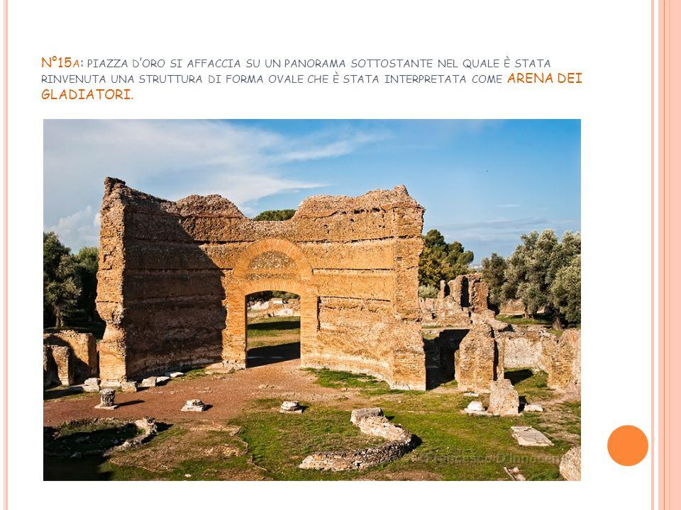 N°15a: piazza d'oro si affaccia su un panorama sottostante nel quale è stata rinvenuta una struttura di forma ovale che è stata interpretata come ARENA DEI GLADIATORI.