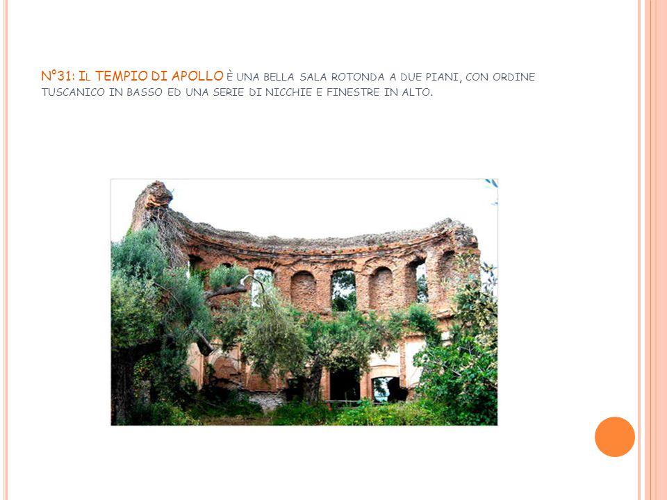 N°31: Il TEMPIO DI APOLLO è una bella sala rotonda a due piani, con ordine tuscanico in basso ed una serie di nicchie e finestre in alto.