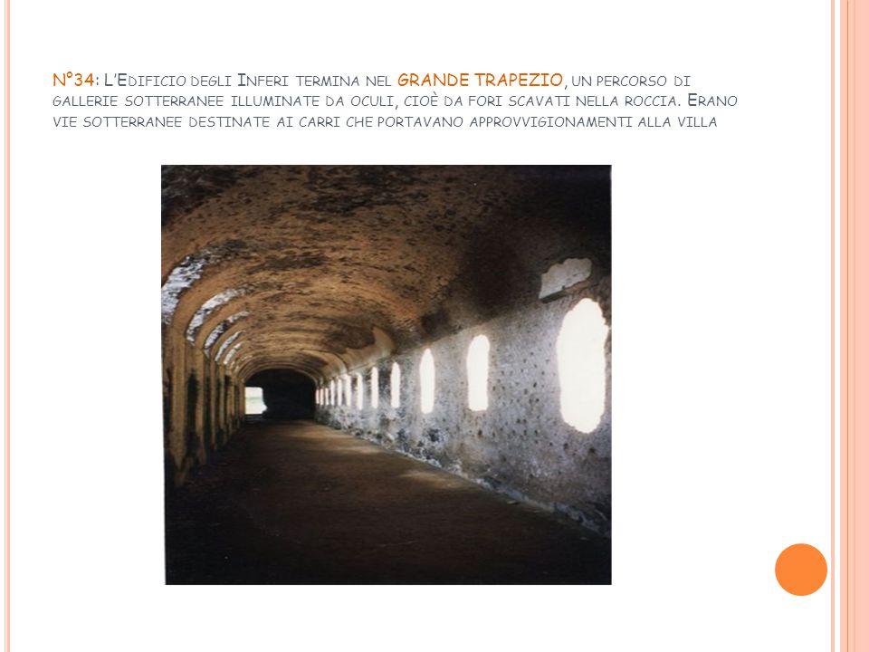 N°34: L'Edificio degli Inferi termina nel GRANDE TRAPEZIO, un percorso di gallerie sotterranee illuminate da oculi, cioè da fori scavati nella roccia.