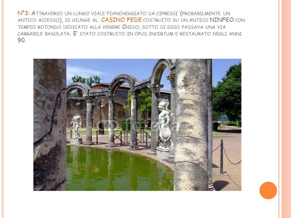 N°3: Attraverso un lungo viale fiancheggiato da cipressi (probabilmente un antico accesso), si giunge al CASINO FEDE costruito su un antico NINFEO con tempio rotondo dedicato alla venere Cnido; sotto di esso passava una via carrabile basolata.