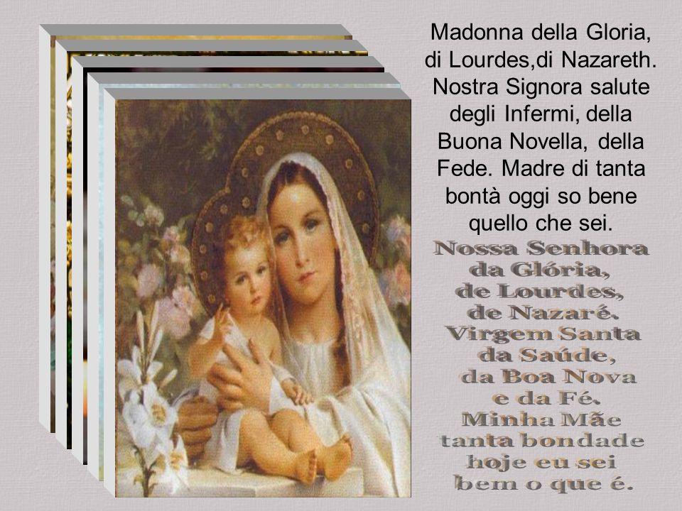 Madonna della Gloria, di Lourdes,di Nazareth