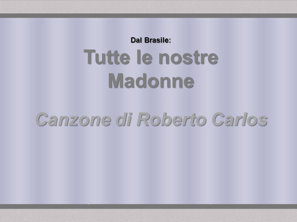 Tutte le nostre Madonne Canzone di Roberto Carlos