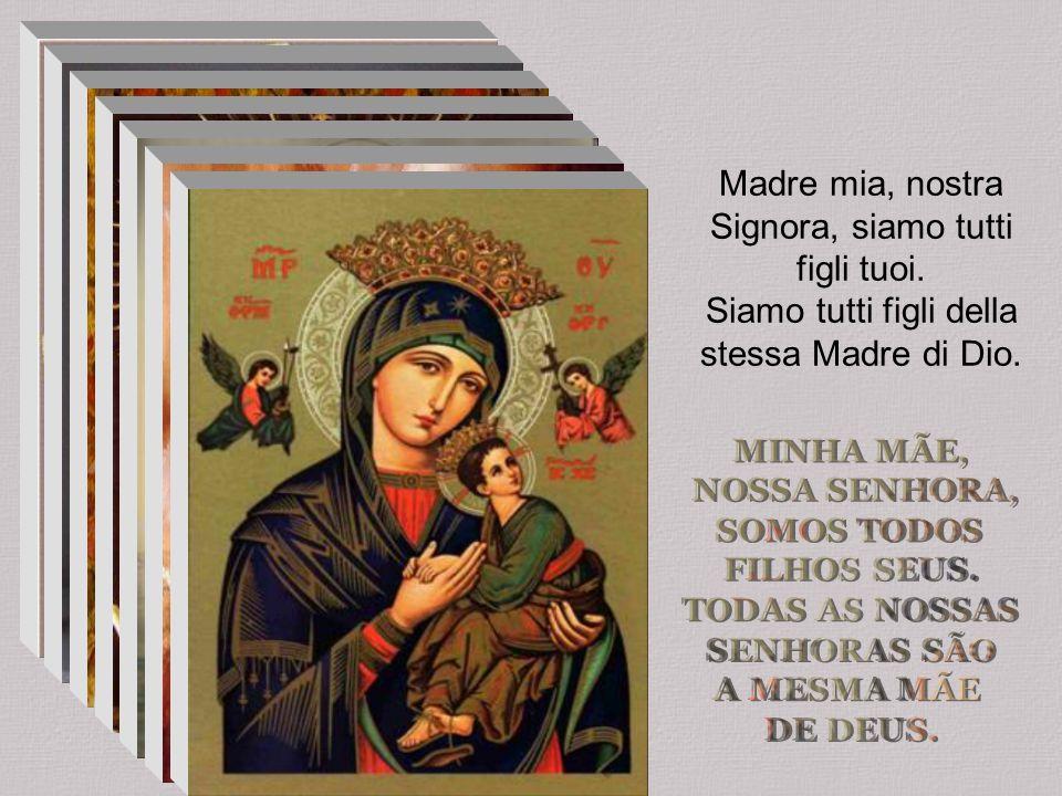 Madre mia, nostra Signora, siamo tutti figli tuoi.
