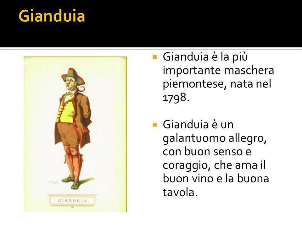 Gianduia Gianduia è la più importante maschera piemontese, nata nel 1798.