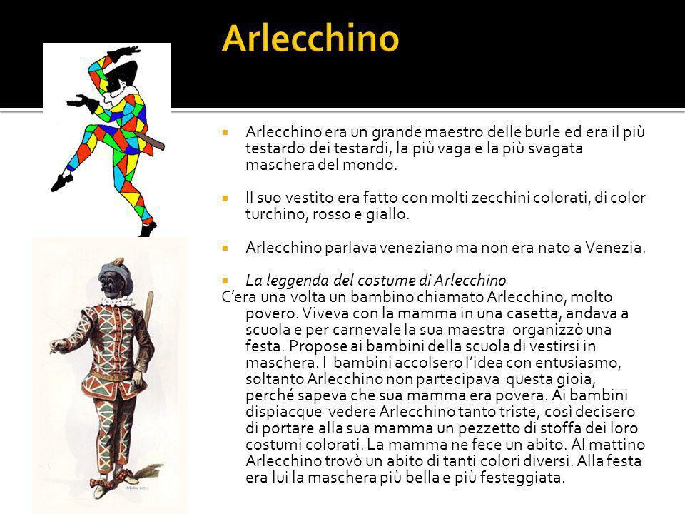 Arlecchino Arlecchino era un grande maestro delle burle ed era il più testardo dei testardi, la più vaga e la più svagata maschera del mondo.