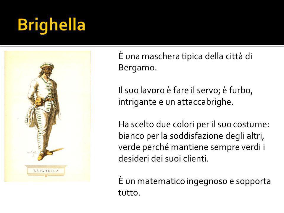 Brighella È una maschera tipica della città di Bergamo.