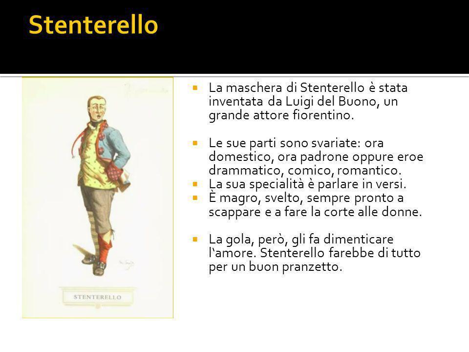 Stenterello La maschera di Stenterello è stata inventata da Luigi del Buono, un grande attore fiorentino.