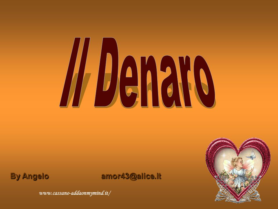 Il Denaro By Angelo amor43@alice.it www.cassano-addaonmymind.it/