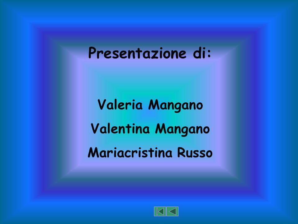 Presentazione di: Valeria Mangano Valentina Mangano