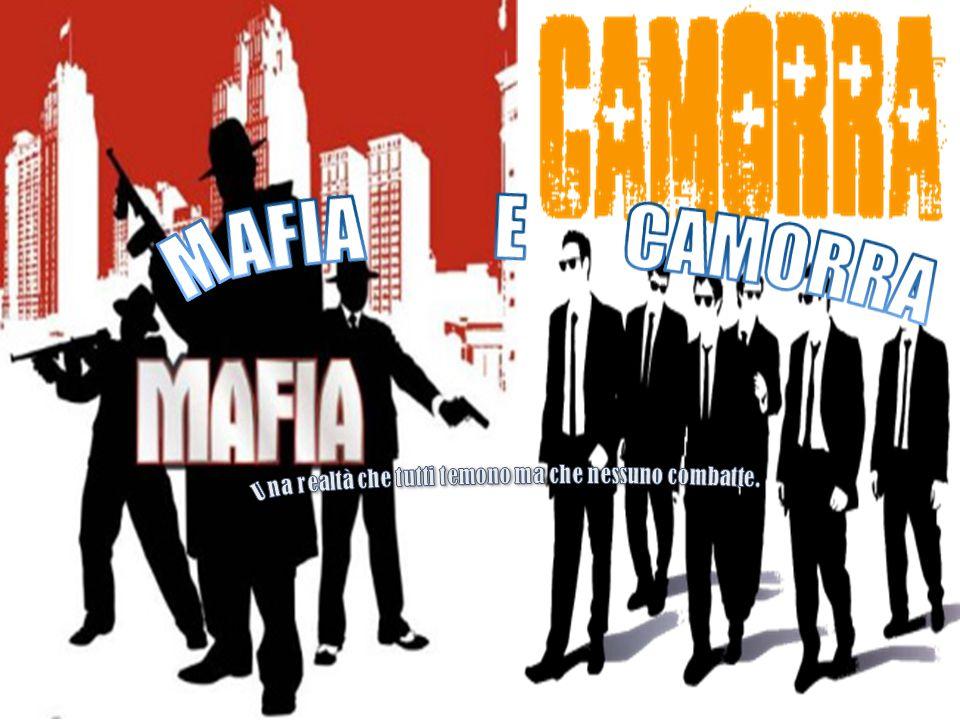 MAFIA E CAMORRA Una realtà che tutti temono ma che nessuno combatte.