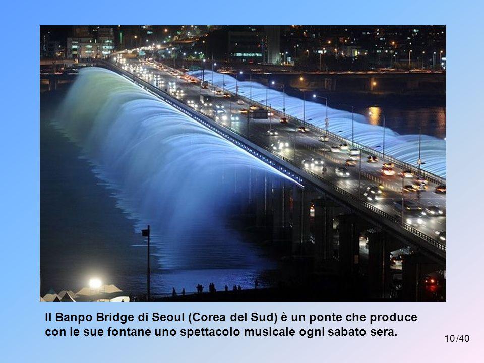 Il Banpo Bridge di Seoul (Corea del Sud) è un ponte che produce con le sue fontane uno spettacolo musicale ogni sabato sera.