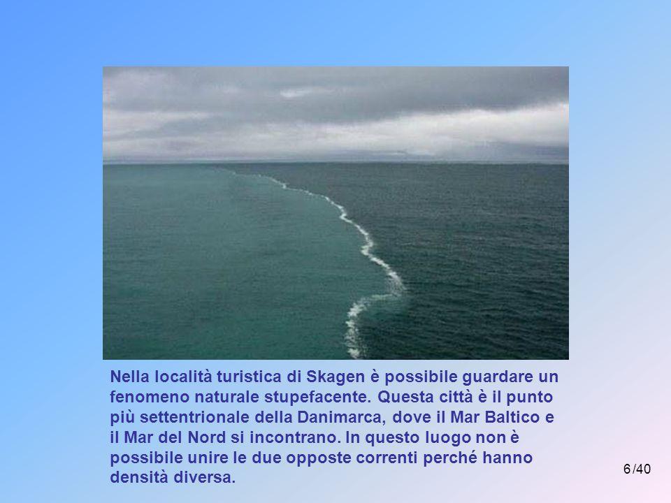 Nella località turistica di Skagen è possibile guardare un fenomeno naturale stupefacente. Questa città è il punto più settentrionale della Danimarca, dove il Mar Baltico e il Mar del Nord si incontrano. In questo luogo non è possibile unire le due opposte correnti perché hanno densità diversa.