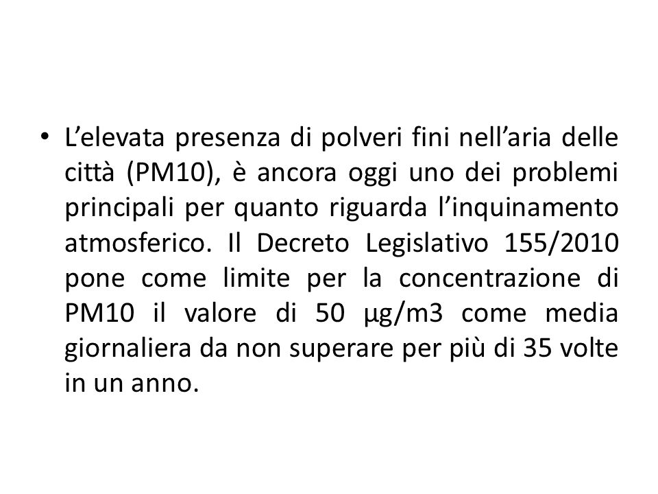 L'elevata presenza di polveri fini nell'aria delle città (PM10), è ancora oggi uno dei problemi principali per quanto riguarda l'inquinamento atmosferico.