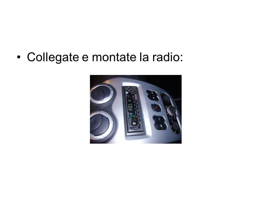 Collegate e montate la radio:
