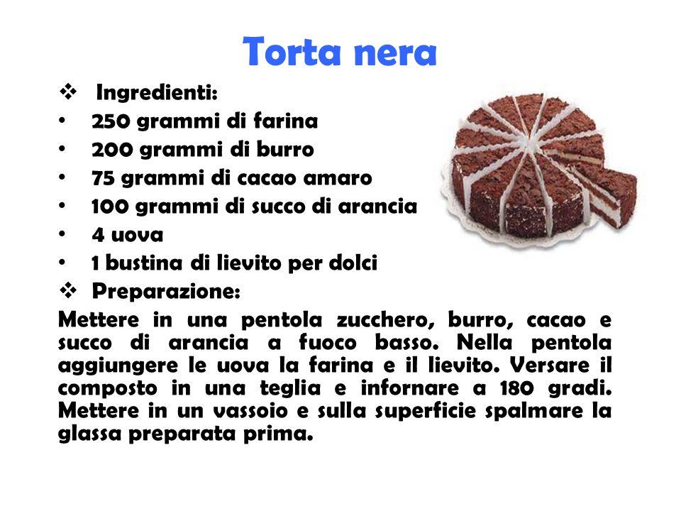 Torta nera Ingredienti: 250 grammi di farina 200 grammi di burro