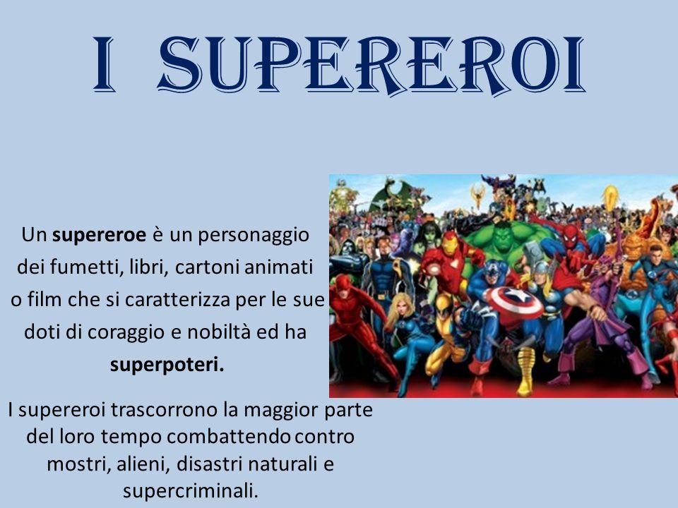 I SUPEREROI Un supereroe è un personaggio