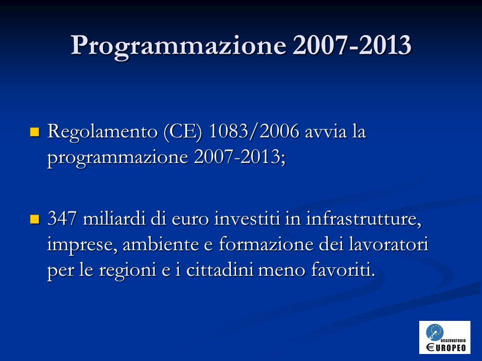 Programmazione 2007-2013 Regolamento (CE) 1083/2006 avvia la programmazione 2007-2013;