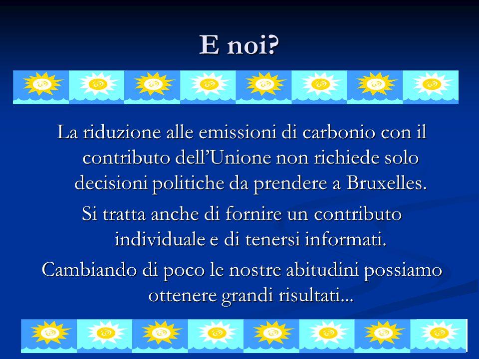 E noi La riduzione alle emissioni di carbonio con il contributo dell'Unione non richiede solo decisioni politiche da prendere a Bruxelles.