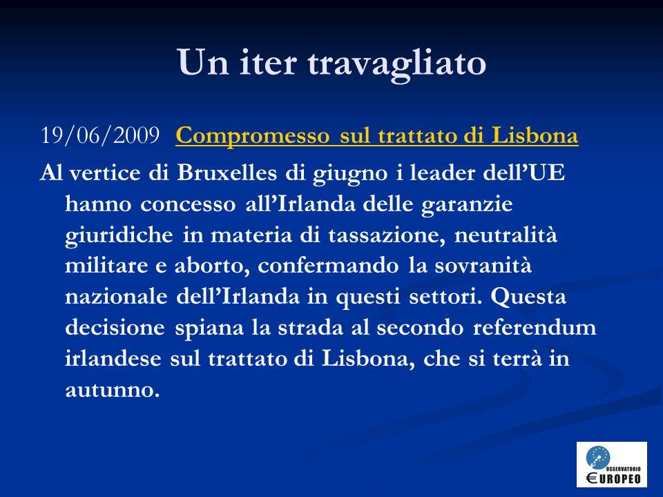 Un iter travagliato 19/06/2009 Compromesso sul trattato di Lisbona